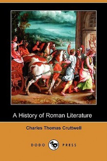 A History of Roman Literature (Dodo Press) - Charles Cruttwell