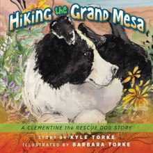 Hiking the Grand Mesa: A Clementine the Rescue Dog Story - Kyle Torke,barbara torke