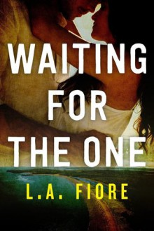 Waiting for the One - L.A. Fiore