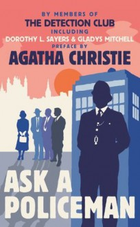 Ask a Policeman - The Detection Club, Anthony Berkeley, Milward Kennedy, Gladys Mitchell, John Rhode, Dorothy L. Sayers, Helen de Guerry Simpson