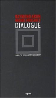 Dialogue - Raymond Aron, Michel Foucault, Michel Foucault