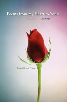 Poems from My Heart to Yours-Volume I - Gladys Brown Prince