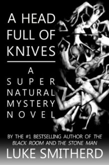 A Head Full Of Knives - A Supernatural Mystery - Luke Smitherd