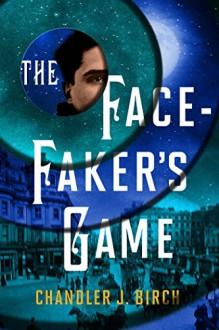 The Facefaker's Game - Chandler Birch