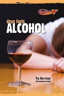 The Facts about Alcohol - Ted Gottfried, Katherine Follett