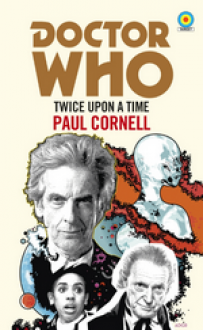 Doctor Who: Twice Upon a Time - Paul Cornell