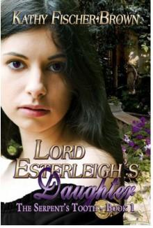 Lord Esterleigh's Daughter - Kathy Fischer-Brown