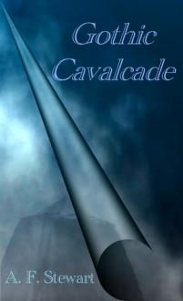 Gothic Cavalcade - A.F. Stewart