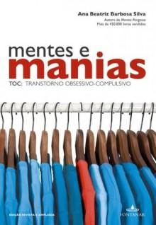 Mentes e Manias: TOC - Transtorno Obsessivo-Compulsivo - Ana Beatriz Barbosa Silva