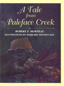 A Tale from Paleface Creek - Robert F. Morneau