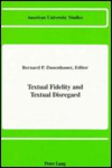 Textual Fidelity And Textual Disregard - Bernard P. Dauenhauer