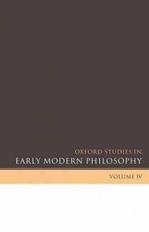 Oxford Studies in Early Modern Philosophy, Volume IV - Daniel Garber