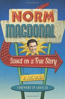 Based on a True Story: A Memoir - Norm Macdonald