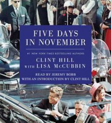 Five Days in November - Clint Hill, Lisa McCubbin