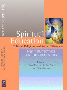 Spiritual Education: Cultural, Religious and Social Differences: New Perspectives for the 21st Century - Erricker