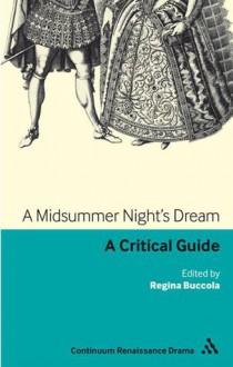 A Midsummer Night's Dream: A critical guide - Regina Buccola