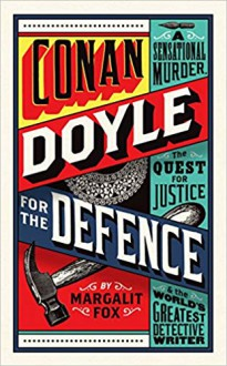 Conan Doyle for the Defence: A Sensational Murder, the Quest for Justice and the World's Greatest Detective Writer - Avishai Margalit