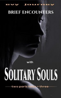 Brief Encounters with Solitary Souls: Two Paris Tales + Three - Evy Journey