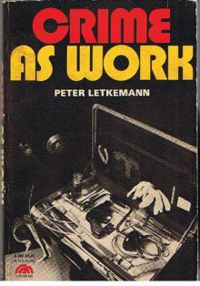 Crime As Work - Peter Letkeman