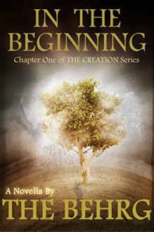 In The Beginning: Chapter One (The Creation Series Pt .5) - The Behrg, Clayton Behrg
