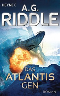 Das Atlantis-Gen: Roman (Die Atlantis-Trilogie 1) (German Edition) - A. G. Riddle, Marcel Häußler