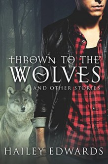Thrown to the Wolves (Black Dog Universe) - Hailey Edwards