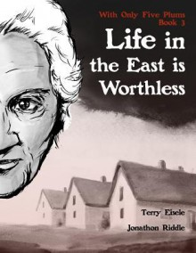 With Only Five Plums: Life in the East Is Worthless (Book 3) - Terry Eisele,Jonathon Riddle
