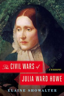 The Civil Wars of Julia Ward Howe - Elaine Showalter