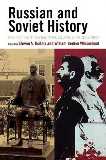 Russian and Soviet History: From the Time of Troubles to the Collapse of the Soviet Union - Steven A. Usitalo