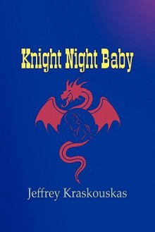 Knight Night Baby - Jeffrey Kraskouskas