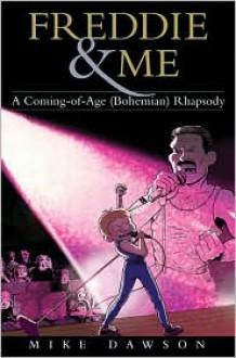 Freddie & Me: A Coming-of-Age (Bohemian) Rhapsody - Mike Dawson