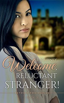 Welcome, Reluctant Stranger (Between Two Worlds Book 3) - E Journey