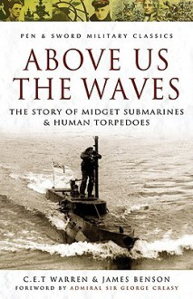 Above Us the Waves: The Story of Midget Submarines and Human Torpedoes - C.E.T. Warren