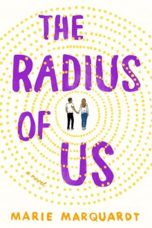 The Radius of Us: A Novel - Marie Marquardt