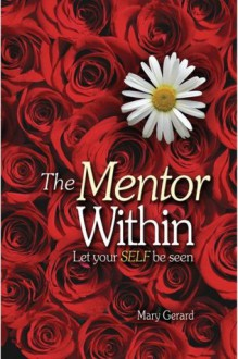 The Mentor Within, Let Your SELF be seen - Mary Gerard