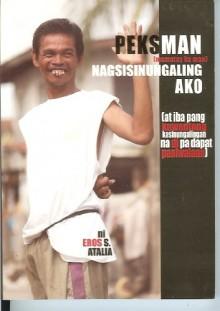 Peksman (mamatay ka man) Nagsisinungaling Ako (at iba pang kuwentong kasinungalingan na di pa dapat paniwalaan) - Eros S. Atalia