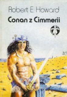 Conan z Cimmerii - Robert Ervin Howard, Stanisław Czaja, Stanisław Plebański, Łukasz Piother