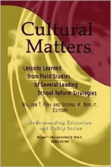 Cultural Matters: Lessons Learned from Field Studies of Several Leading School Reform Strategies - James C. Dant, George W. Noblit
