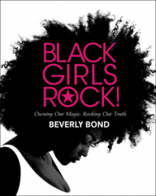 Black Girls Rock!: Owning Our Magic. Rocking Our Truth. - Beverly Bond