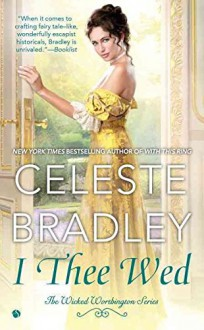 [(I Thee Wed : The Wicked Worthington Series)] [By (author) Celeste Bradley] published on (May, 2016) - Celeste Bradley