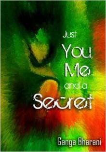 Just You, Me and a Secret - Ganga Bharani Vasudevan