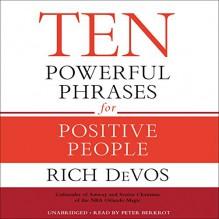 Ten Powerful Phrases for Positive People - Rich DeVos, Hachette Audio, Peter Berkrot