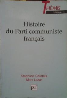 Histoire Du Parti Communiste Français - Stéphane Courtois, Marc Lazar