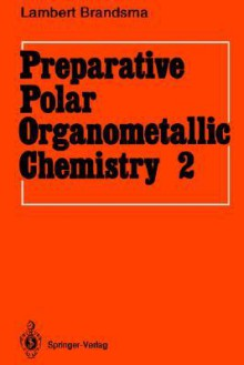 Preparative Polar Organometallic Chemistry: Volume 2 - Lambert Brandsma