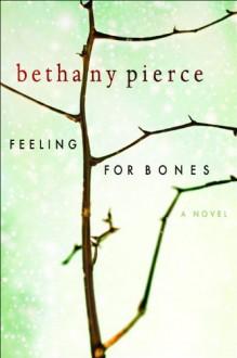 Feeling For Bones - Bethany Pierce