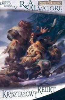 Kryształowy relikt (Trylogia Lodowego Wichru, #1; Legenda Drizzta, #4) - R.A. Salvatore, Monika Klonowska, Grzegorz Borecki