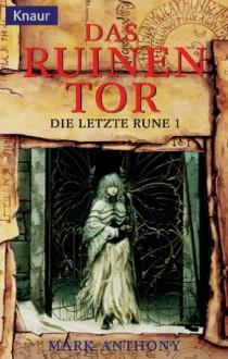 Das Ruinentor - Mark Anthony, Andreas Decker