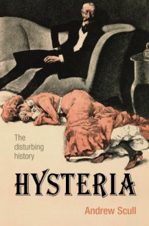 Hysteria: The disturbing history - Andrew T. Scull