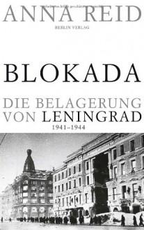 Blokada. Die Belagerung Von Leningrad, 1941 1944 - Anna Reid, Bernd Rullkötter