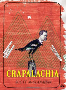 Crapalachia: A Biography of Place - Scott McClanahan